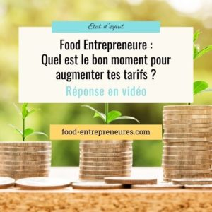 Food Entrepreneure : quel est le bon moment pour augmenter tes tarifs ?