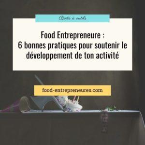 Food Entrepreneure : 6 bonnes pratiques pour soutenir le développement de ton activité